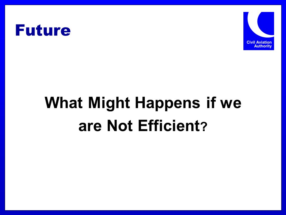 Future What Might Happens if we are Not Efficient