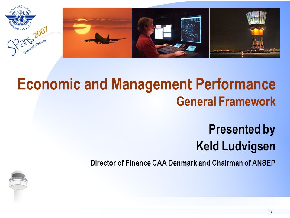 17 Economic and Management Performance General Framework Presented by Keld Ludvigsen Director of Finance CAA Denmark and Chairman of ANSEP