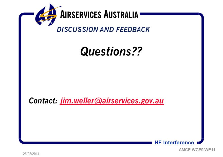 25/02/2014 AMCP WGF9/WP11 HF Interference DISCUSSION AND FEEDBACK Questions .
