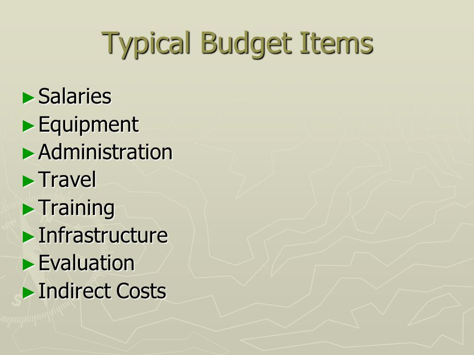Typical Budget Items Salaries Salaries Equipment Equipment Administration Administration Travel Travel Training Training Infrastructure Infrastructure Evaluation Evaluation Indirect Costs Indirect Costs