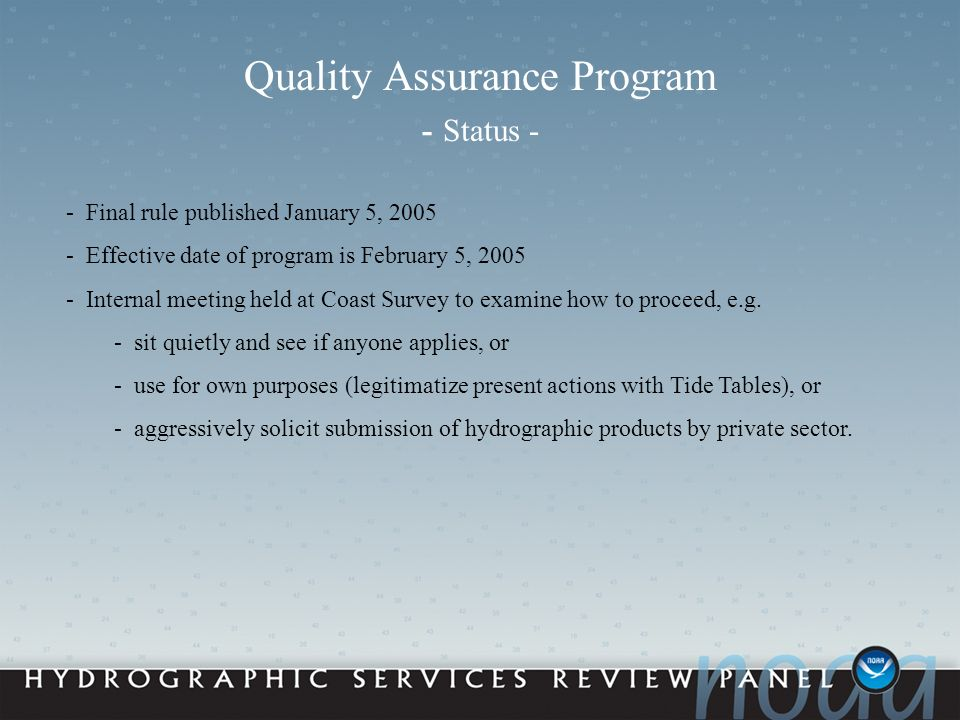 Quality Assurance Program - Status - - Final rule published January 5, 2005 - Effective date of program is February 5, 2005 - Internal meeting held at Coast Survey to examine how to proceed, e.g.