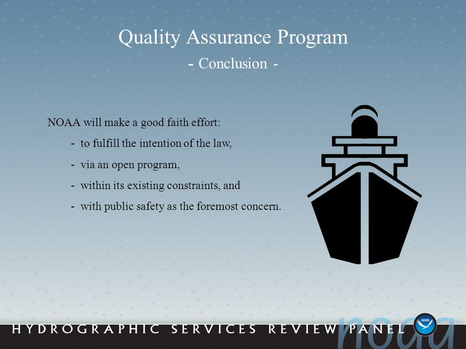 Quality Assurance Program - Conclusion - NOAA will make a good faith effort: - to fulfill the intention of the law, - via an open program, - within its existing constraints, and - with public safety as the foremost concern.