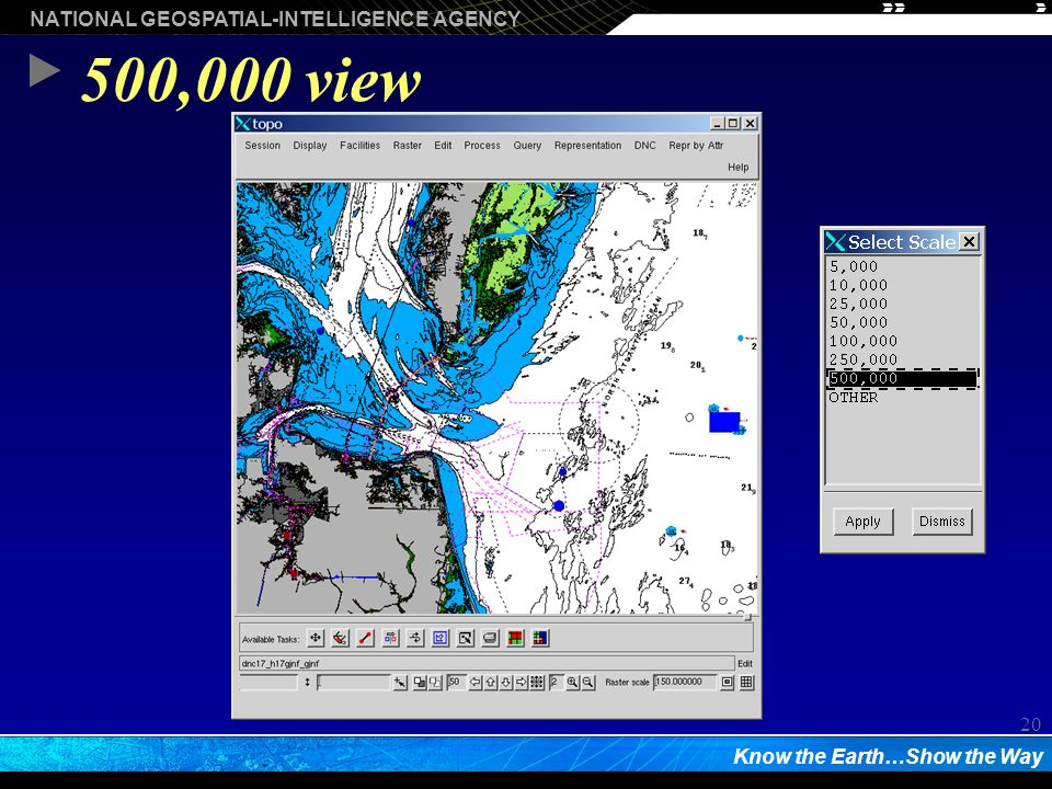 NATIONAL GEOSPATIAL-INTELLIGENCE AGENCY Know the Earth…Show the Way 20 500,000 view