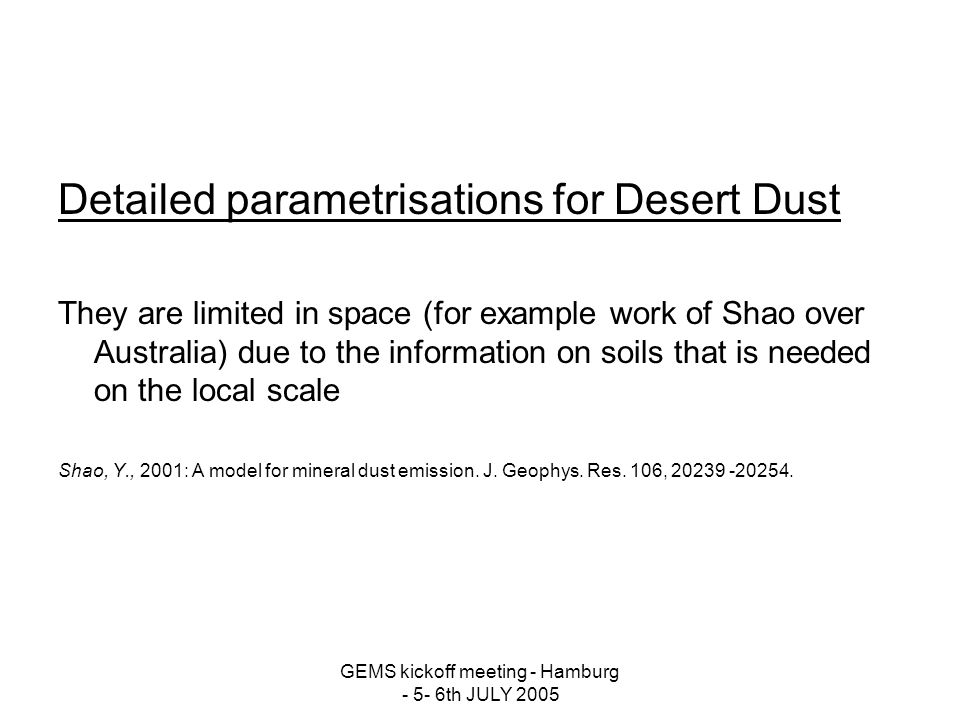 Detailed parametrisations for Desert Dust They are limited in space (for example work of Shao over Australia) due to the information on soils that is needed on the local scale Shao, Y., 2001: A model for mineral dust emission.