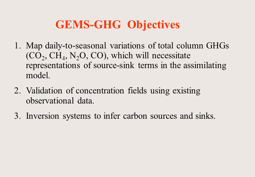 1.Map daily-to-seasonal variations of total column GHGs (CO 2, CH 4, N 2 O, CO), which will necessitate representations of source-sink terms in the assimilating model.