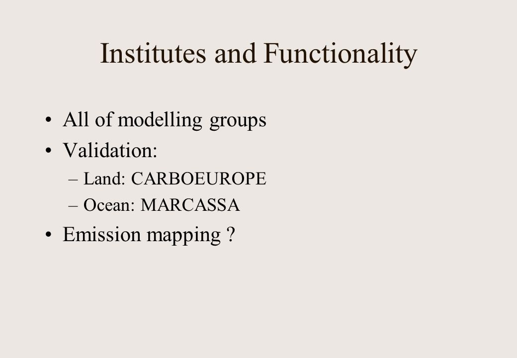 Institutes and Functionality All of modelling groups Validation: –Land: CARBOEUROPE –Ocean: MARCASSA Emission mapping
