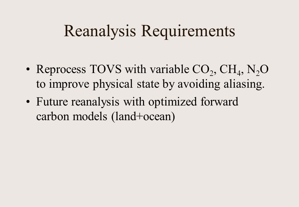 Reanalysis Requirements Reprocess TOVS with variable CO 2, CH 4, N 2 O to improve physical state by avoiding aliasing.