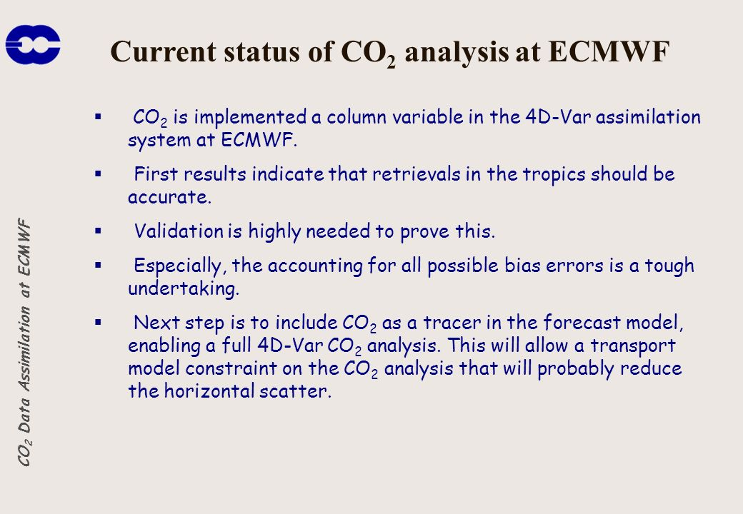 CO 2 is implemented a column variable in the 4D-Var assimilation system at ECMWF.