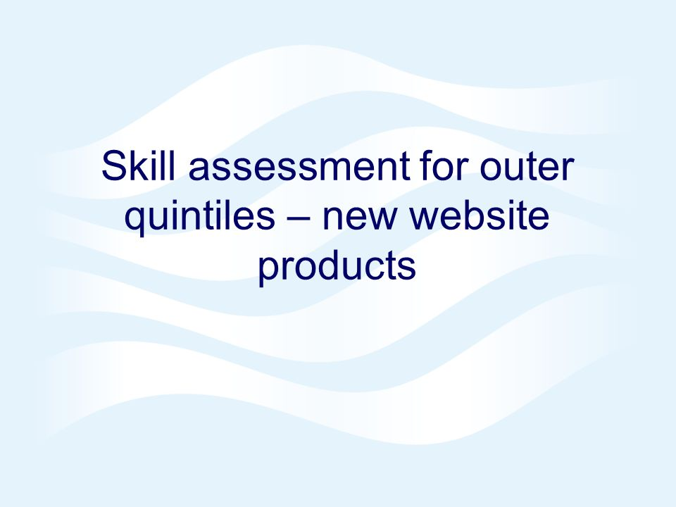 Page 6© Crown copyright 2004 Skill assessment for outer quintiles – new website products
