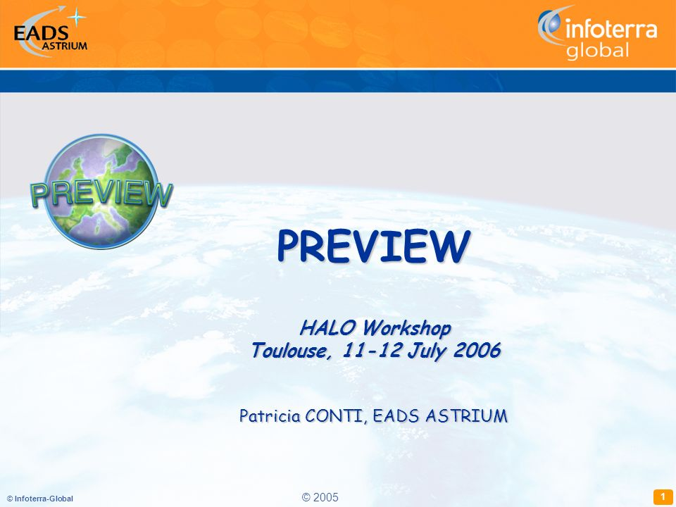 © Infoterra-Global 1 PREVIEW HALO Workshop Toulouse, July 2006 Patricia CONTI, EADS ASTRIUM © 2005