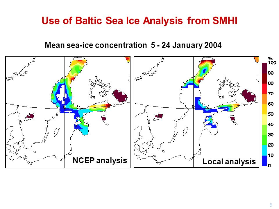 5 Use of Baltic Sea Ice Analysis from SMHI Mean sea-ice concentration 5 - 24 January 2004 NCEP analysis Local analysis