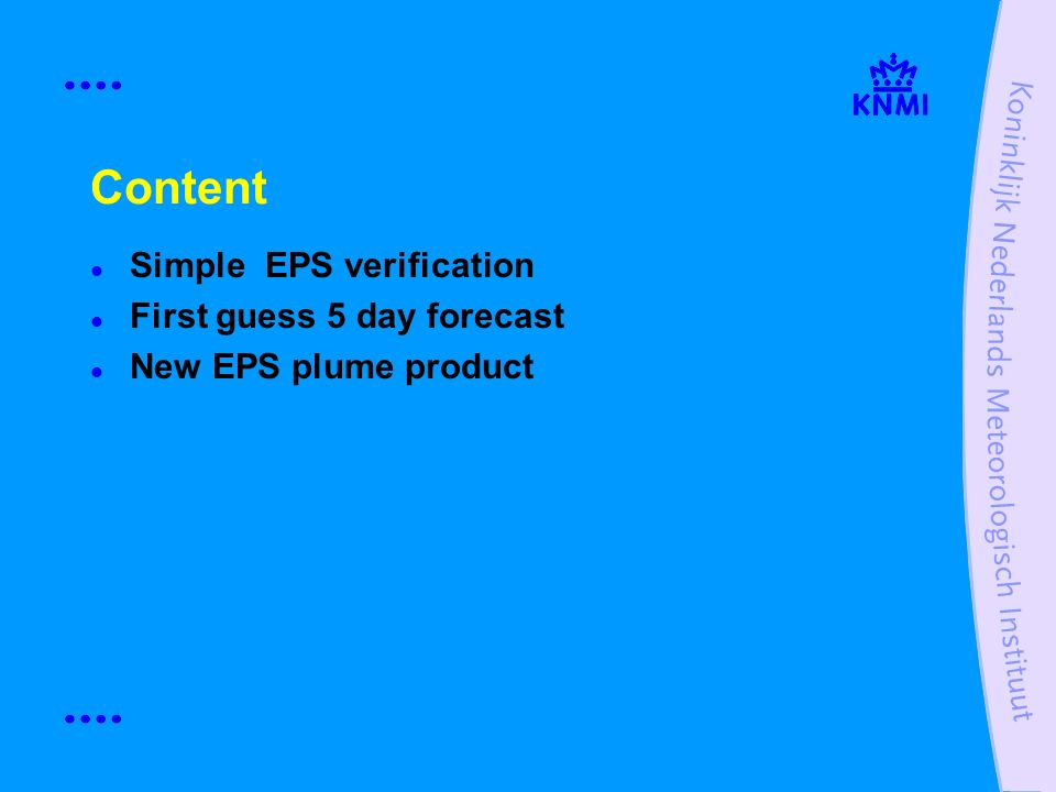 Content Simple EPS verification First guess 5 day forecast New EPS plume product