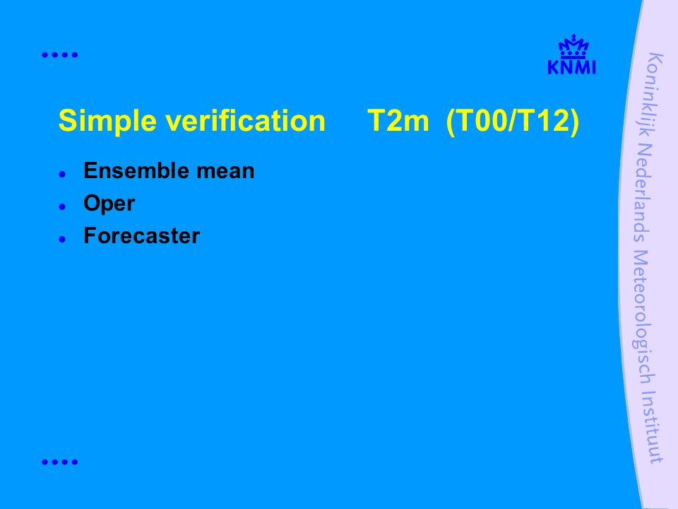 Simple verification T2m (T00/T12) Ensemble mean Oper Forecaster