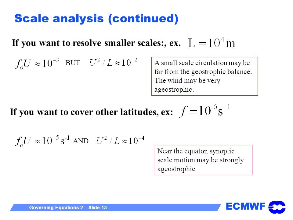 ECMWF Governing Equations 2 Slide 13 Scale analysis (continued) If you want to resolve smaller scales:, ex.