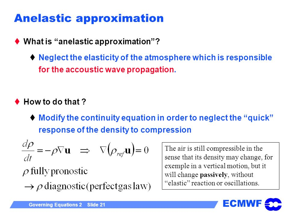 ECMWF Governing Equations 2 Slide 21 Anelastic approximation What is anelastic approximation.