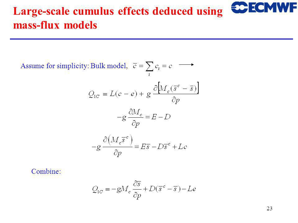 23 Large-scale cumulus effects deduced using mass-flux models Assume for simplicity: Bulk model, Combine: