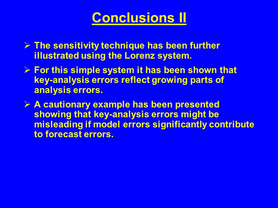 Conclusions II The sensitivity technique has been further illustrated using the Lorenz system.