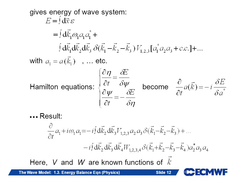 Slide 12The Wave Model: 1.3. Energy Balance Eqn (Physics) gives energy of wave system: with, … etc.