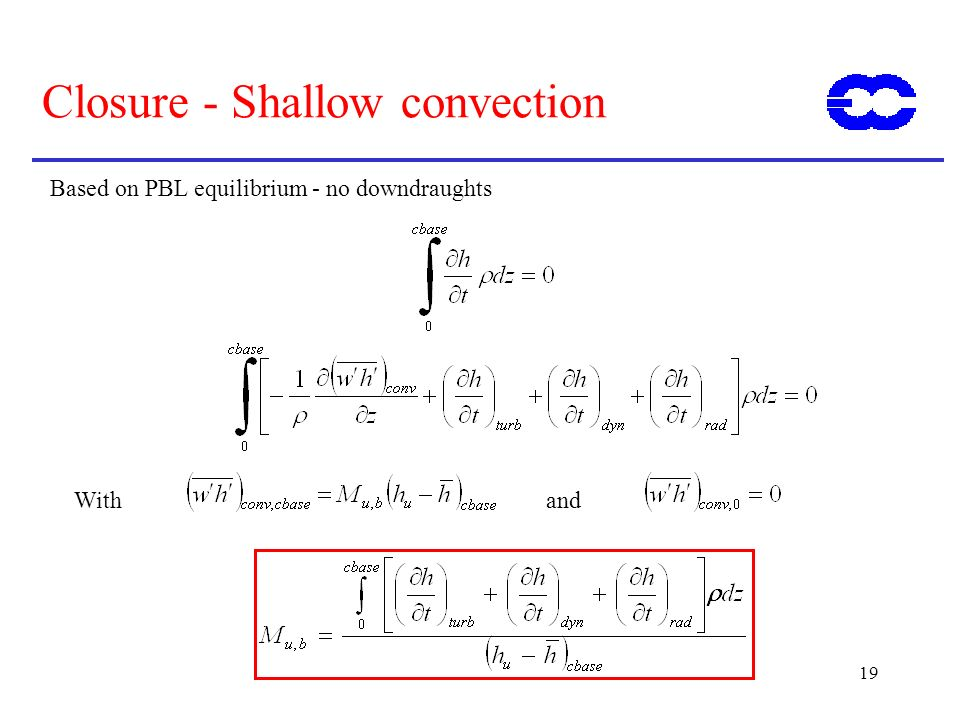 19 Closure - Shallow convection Based on PBL equilibrium - no downdraughts Withand