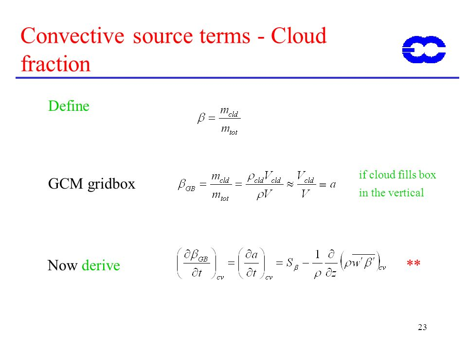 23 Convective source terms - Cloud fraction Define GCM gridbox if cloud fills box in the vertical Now derive**