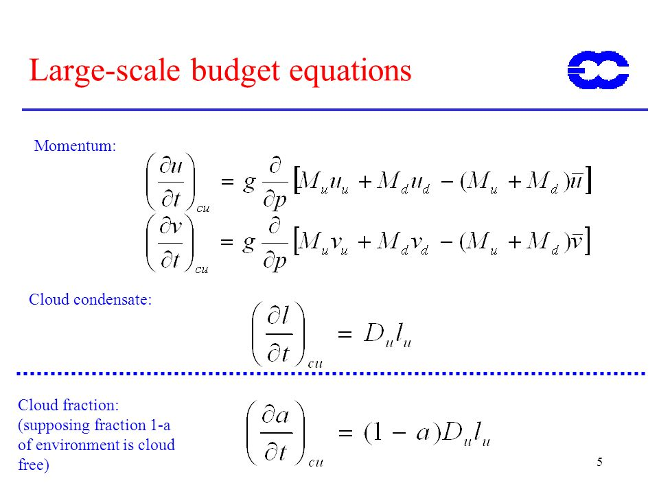 5 Large-scale budget equations Cloud condensate: Momentum: Cloud fraction: (supposing fraction 1-a of environment is cloud free)