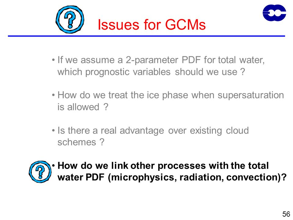 56 Issues for GCMs If we assume a 2-parameter PDF for total water, which prognostic variables should we use .