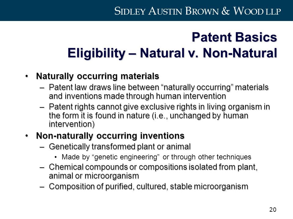 S IDLEY A USTIN B ROWN & W OOD LLP 20 Patent Basics Eligibility – Natural v.