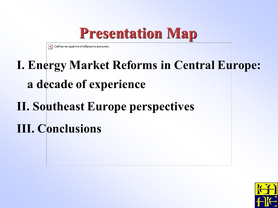 Presentation Map I. Energy Market Reforms in Central Europe: a decade of experience II.