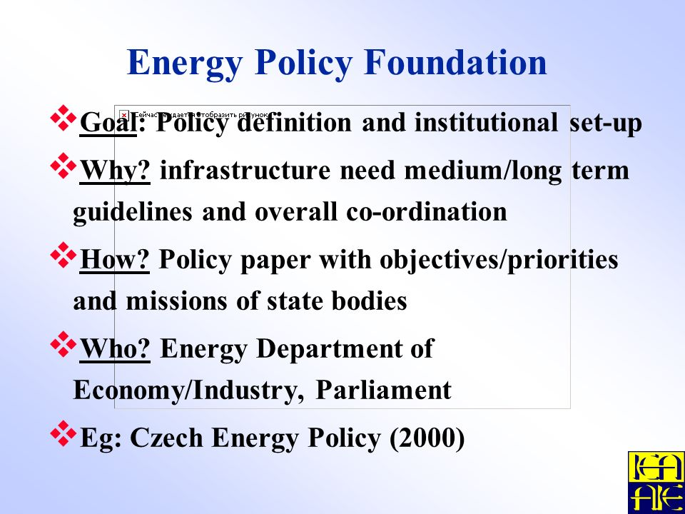 Energy Policy Foundation Goal: Policy definition and institutional set-up Why.