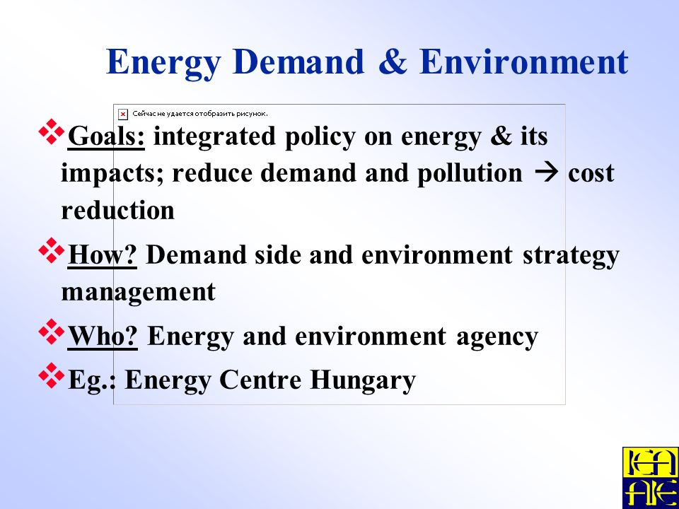 Energy Demand & Environment Goals: integrated policy on energy & its impacts; reduce demand and pollution cost reduction How.