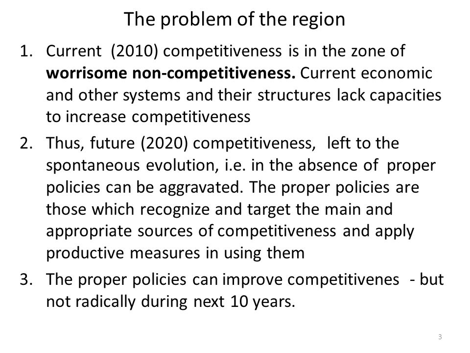 The problem of the region 1.Current (2010) competitiveness is in the zone of worrisome non-competitiveness.