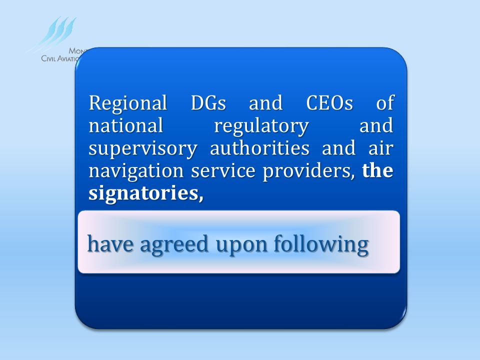 Regional DGs and CEOs of national regulatory and supervisory authorities and air navigation service providers, the signatories, have agreed upon following