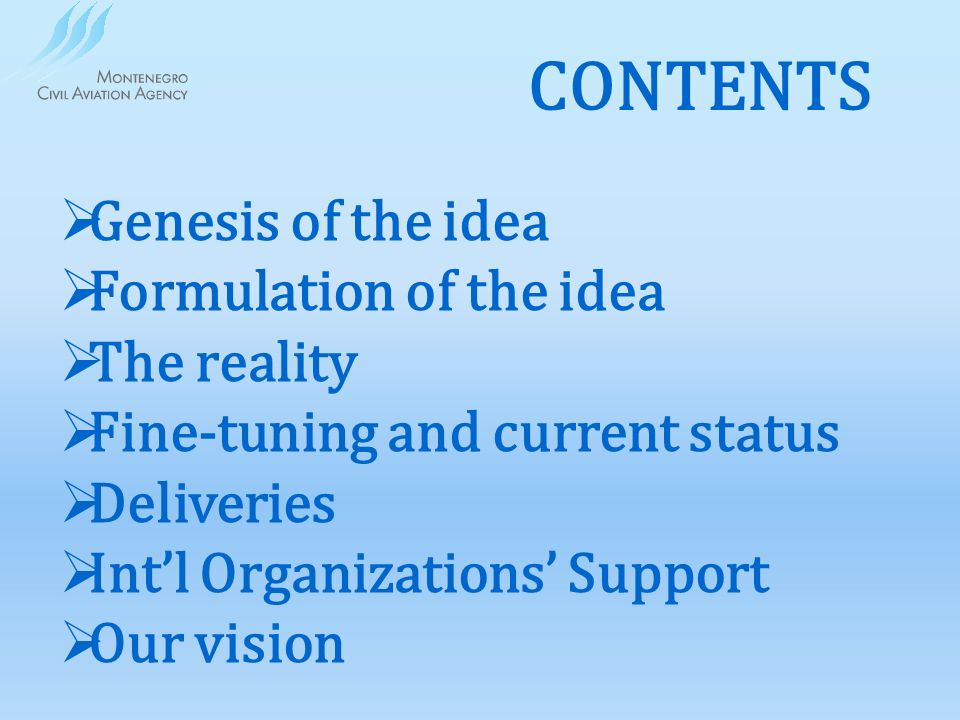 CONTENTS Genesis of the idea Formulation of the idea The reality Fine-tuning and current status Deliveries Intl Organizations Support Our vision