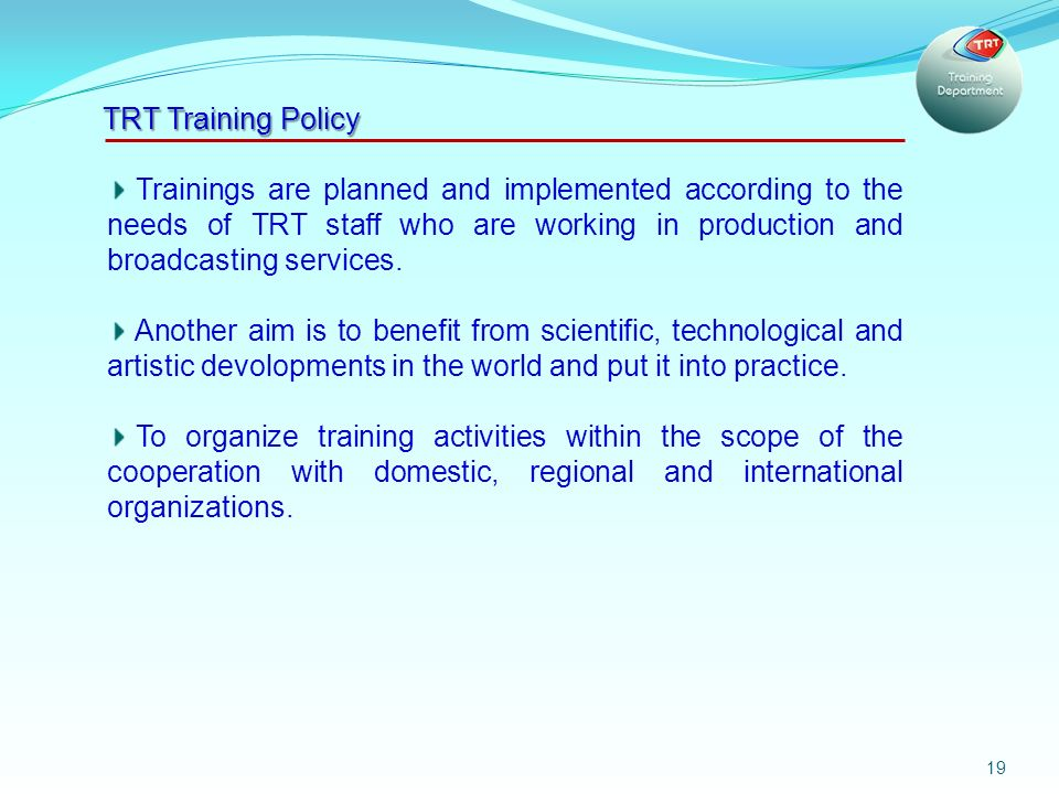 19 Trainings are planned and implemented according to the needs of TRT staff who are working in production and broadcasting services.