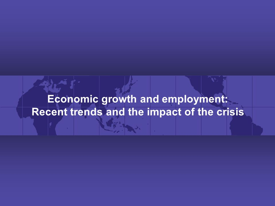 Economic growth and employment: Recent trends and the impact of the crisis