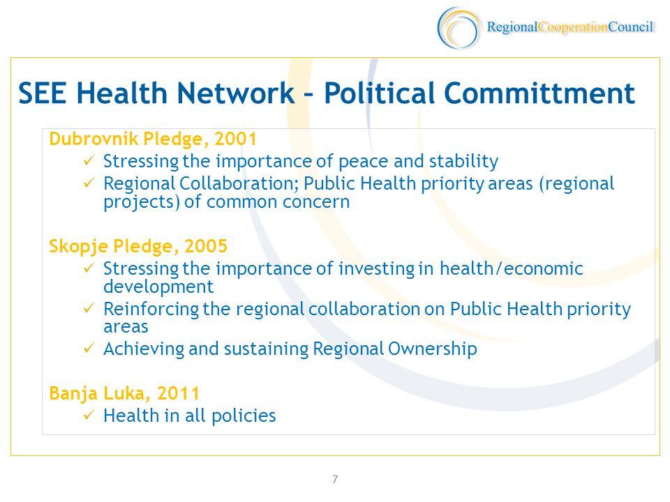 7 SEE Health Network – Political Committment Dubrovnik Pledge, 2001 Stressing the importance of peace and stability Regional Collaboration; Public Health priority areas (regional projects) of common concern Skopje Pledge, 2005 Stressing the importance of investing in health/economic development Reinforcing the regional collaboration on Public Health priority areas Achieving and sustaining Regional Ownership Banja Luka, 2011 Health in all policies