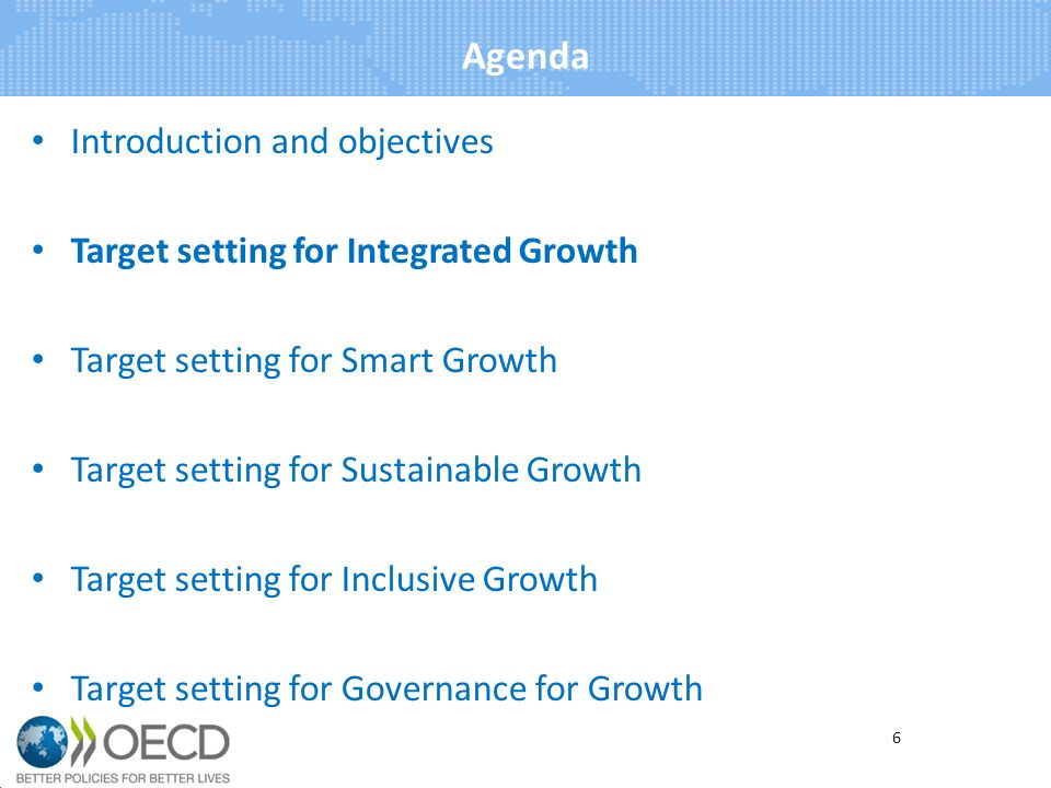 Agenda Introduction and objectives Target setting for Integrated Growth Target setting for Smart Growth Target setting for Sustainable Growth Target setting for Inclusive Growth Target setting for Governance for Growth 6