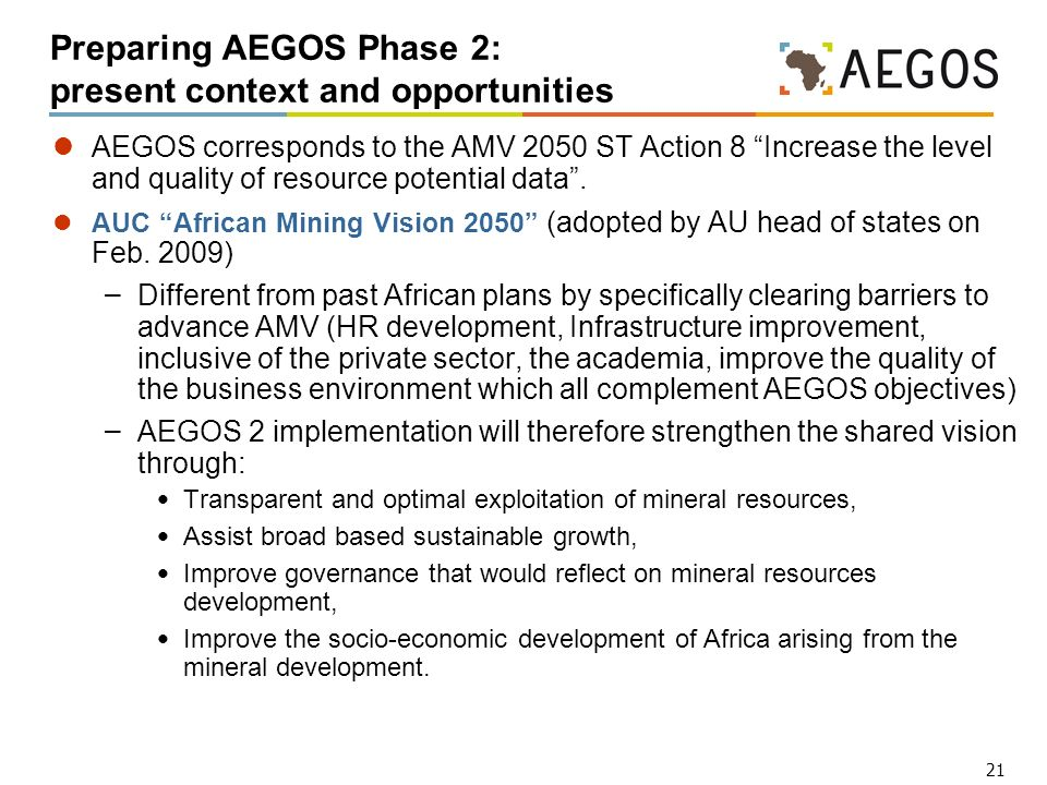 21 Preparing AEGOS Phase 2: present context and opportunities AEGOS corresponds to the AMV 2050 ST Action 8 Increase the level and quality of resource potential data.