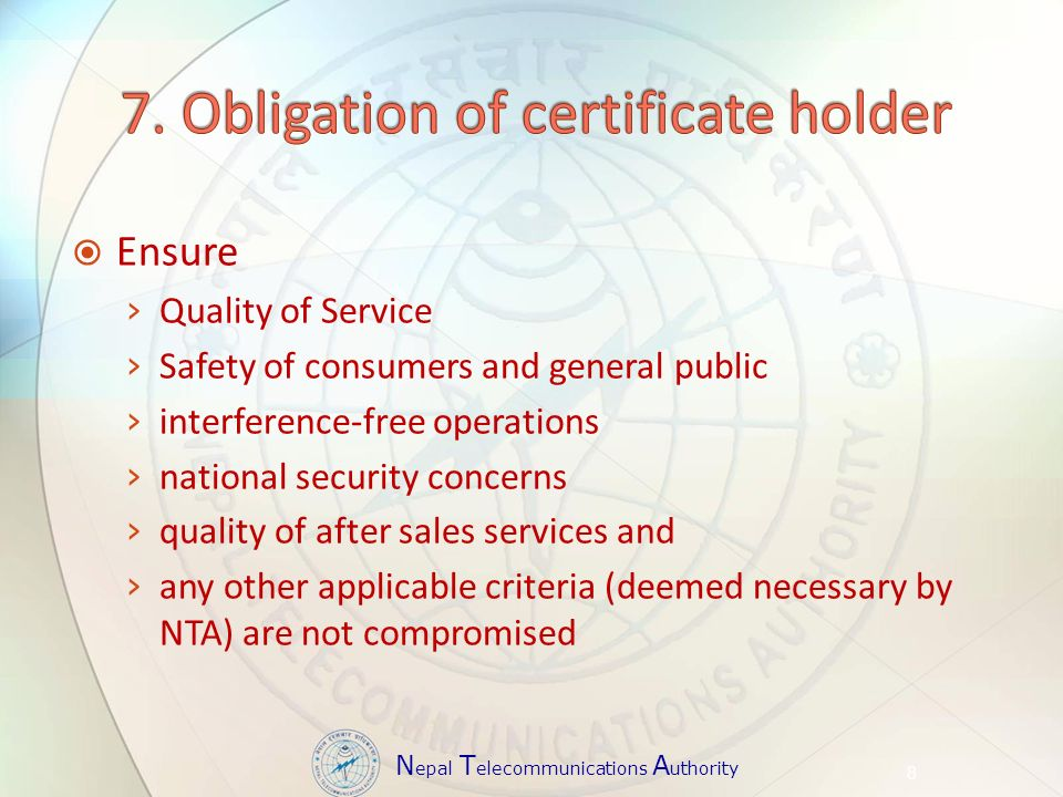 N epal T elecommunications A uthority Ensure Quality of Service Safety of consumers and general public interference-free operations national security concerns quality of after sales services and any other applicable criteria (deemed necessary by NTA) are not compromised 8