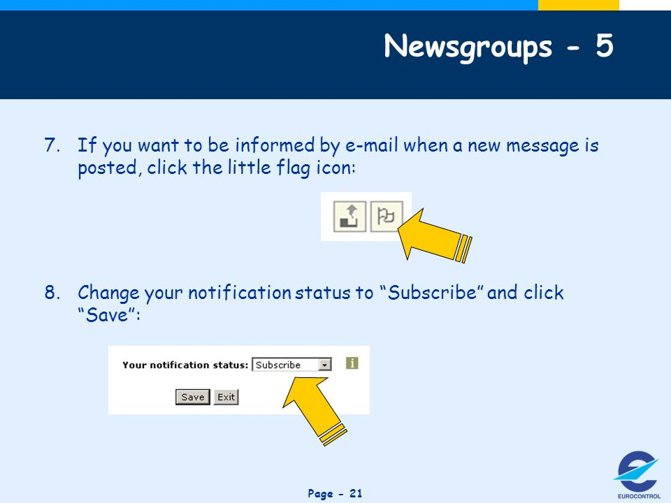 Click to edit Master title style Page If you want to be informed by  when a new message is posted, click the little flag icon: 8.Change your notification status to Subscribe and click Save: Newsgroups - 5