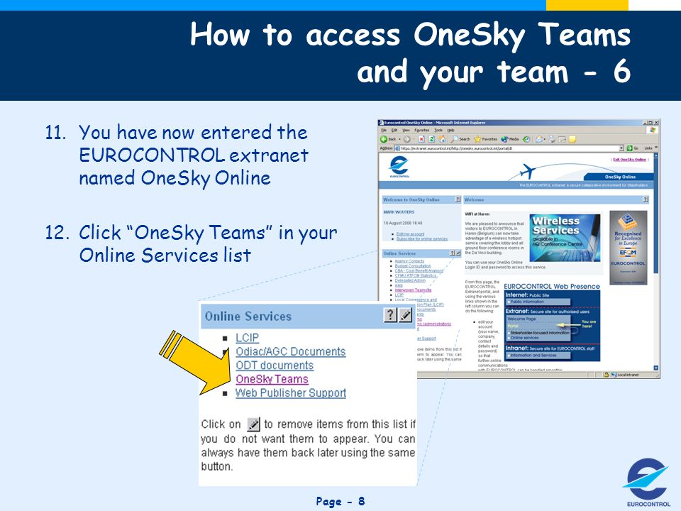 Click to edit Master title style Page You have now entered the EUROCONTROL extranet named OneSky Online 12.Click OneSky Teams in your Online Services list How to access OneSky Teams and your team - 6