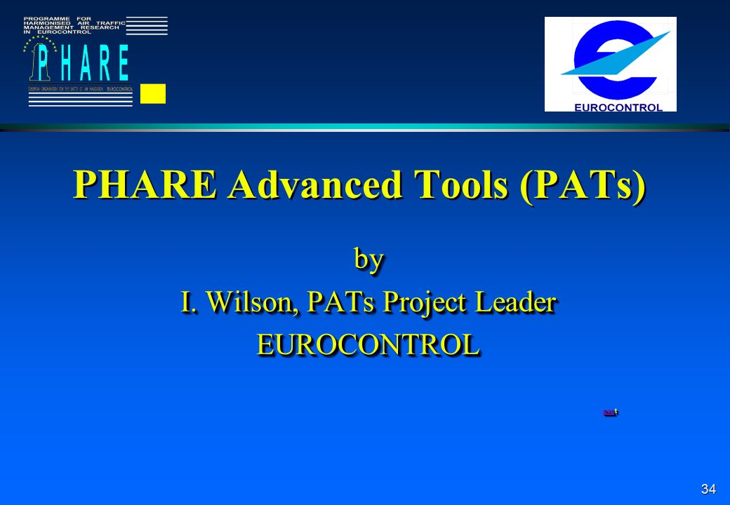 34 PHARE Advanced Tools (PATs) by I. Wilson, PATs Project Leader EUROCONTROL nexnext nexby I.
