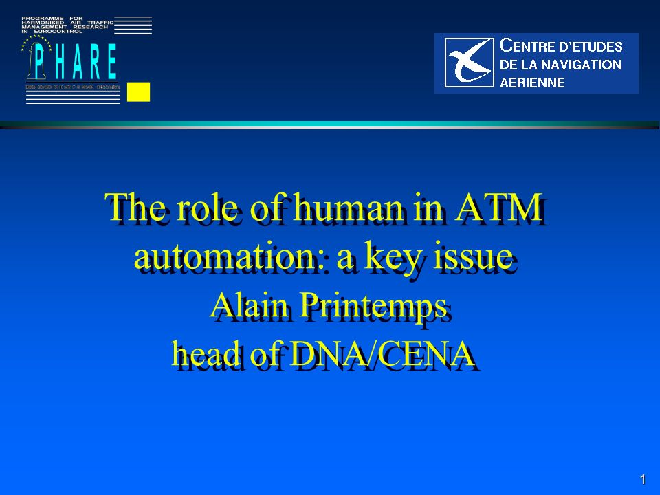 1 The role of human in ATM automation: a key issue Alain Printemps head of DNA/CENA