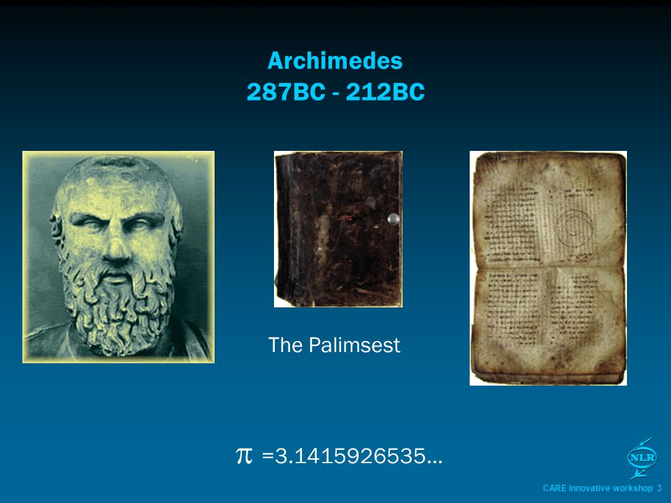 CARE Innovative workshop 3 Archimedes 287BC - 212BC =3.1415926535... The Palimsest