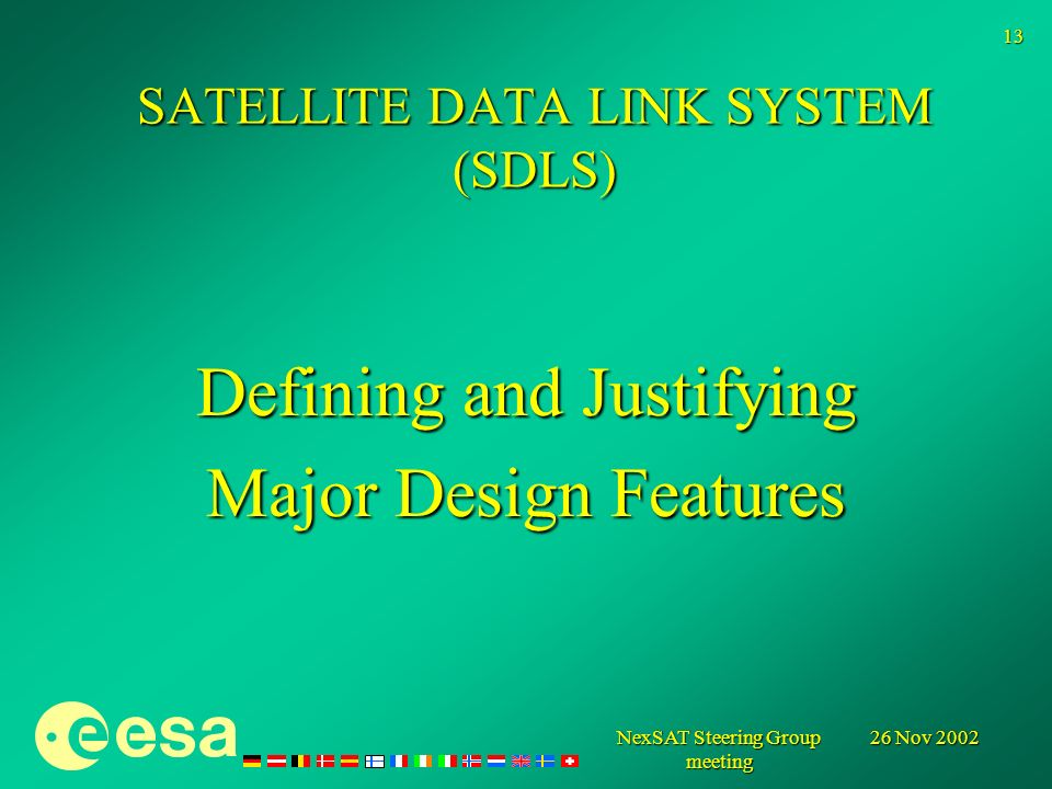 26 Nov 2002 NexSAT Steering Group meeting 13 Defining and Justifying Major Design Features SATELLITE DATA LINK SYSTEM (SDLS)