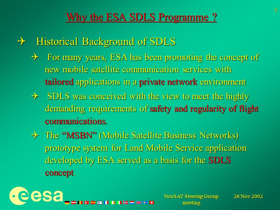 26 Nov 2002NexSAT Steering Group meeting 2 Why the ESA SDLS Programme .