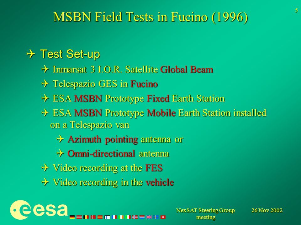 26 Nov 2002NexSAT Steering Group meeting 5 MSBN Field Tests in Fucino (1996) Test Set-up Test Set-up Inmarsat 3 I.O.R.