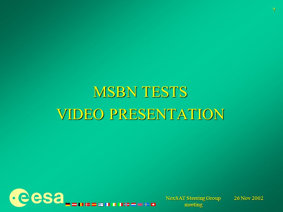26 Nov 2002 NexSAT Steering Group meeting 7 MSBN TESTS VIDEO PRESENTATION