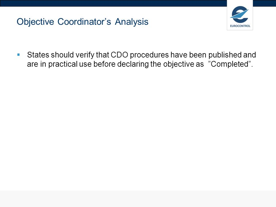 Objective Coordinators Analysis States should verify that CDO procedures have been published and are in practical use before declaring the objective as Completed.