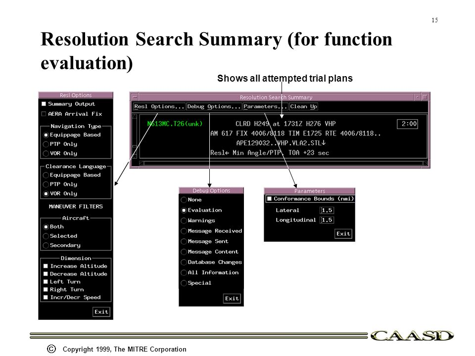 15 Copyright 1999, The MITRE Corporation Resolution Search Summary (for function evaluation) Shows all attempted trial plans